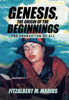 Genesis, the Origin of the Beginnings: The Foundation of All (Hardback)