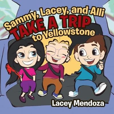Sammy, Lacey, and Alli Take a Trip: To Yellowstone (Paperback)