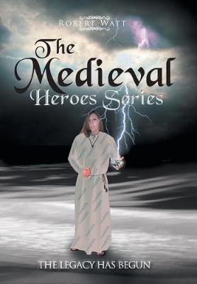 The Medieval Hero Series: The Legacy Has Begun (Hardback)