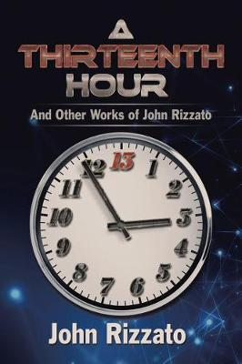 A Thirteenth Hour: And Other Works of John Rizzato (Paperback)