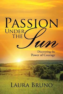 Passion Under the Sun: Discovering the Power of Courage (Paperback)