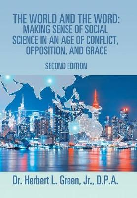 The World and the Word: Making Sense of Social Science in an Age of Conflict, Opposition, and Grace: Second Edition (Hardback)