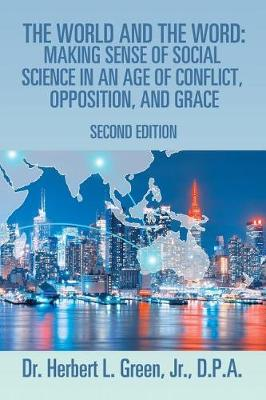 The World and the Word: Making Sense of Social Science in an Age of Conflict, Opposition, and Grace: Second Edition (Paperback)