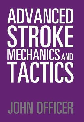 Advanced Stroke Mechanics and Tactics (Hardback)