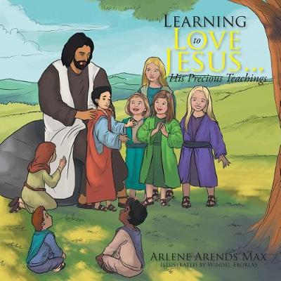 Learning to Love Jesus . . . His Precious Teachings (Paperback)