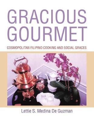 Gracious Gourmet: Cosmopolitan Filipino Cooking and Social Graces (Paperback)