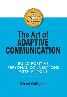 The Art of Adaptive Communication: Build Positive Personal Connections with Anyone (Hardback)