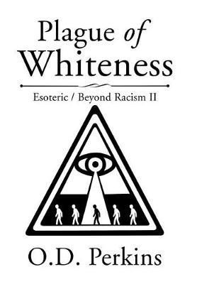 Plague of Whiteness: Esoteric / Beyond Racism II (Hardback)