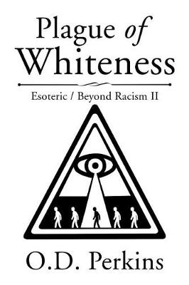 Plague of Whiteness: Esoteric / Beyond Racism II (Paperback)