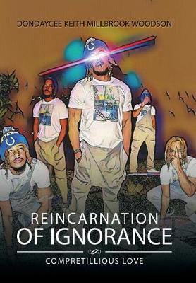 Reincarnation of Ignorance: Compretillious Love (Hardback)