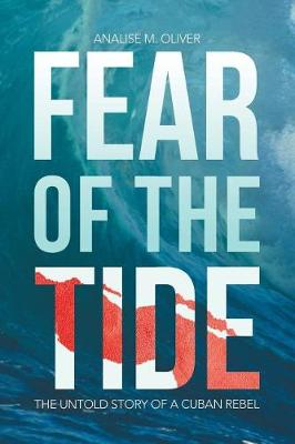 Fear of the Tide: The Untold Story of a Cuban Rebel (Paperback)