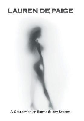 Lauren de Paige: A Collection of Erotic Short Stories (Hardback)