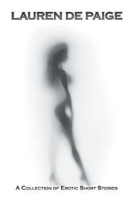 Lauren de Paige: A Collection of Erotic Short Stories (Paperback)