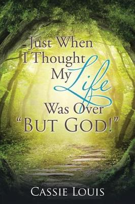 Just When I Thought My Life Was Over But God! (Paperback)