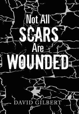 Not All Scars Are Wounded (Hardback)