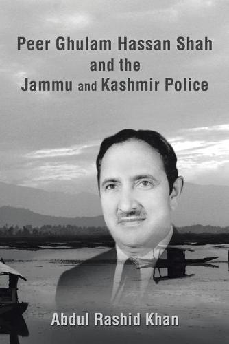Peer Ghulam Hassan Shah and the Jammu and Kashmir Police (Paperback)