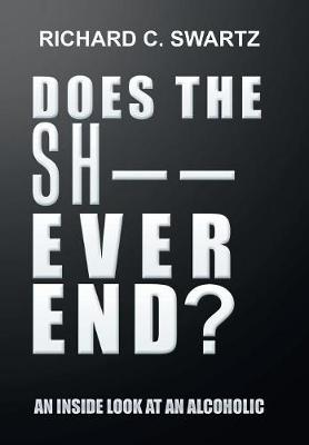 Does the Sh-- Ever End?: An Inside Look at an Alcoholic (Hardback)
