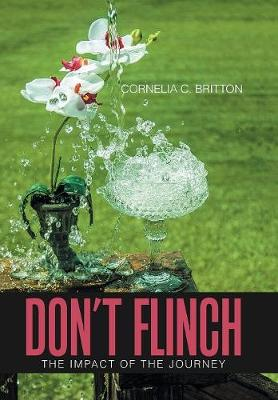 Don't Flinch: Impact of the Journey (Hardback)
