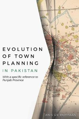 Evolution of Town Planning in Pakistan: With a Specific Reference to Punjab Province (Paperback)