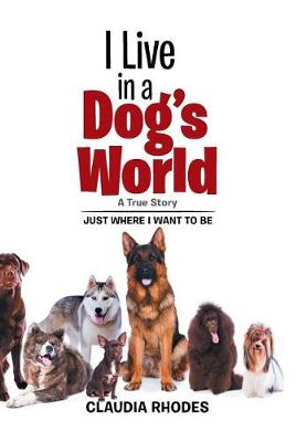 I Live in a Dog's World: A True Story (Hardback)