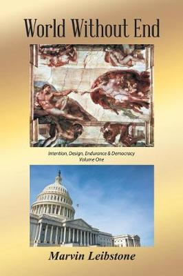 World Without End: An Essay Re. Intention, Design, Endurance & Democracy - Volume One (Paperback)