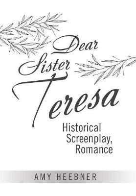 Dear Sister Teresa: Historical Screenplay, Romance (Hardback)