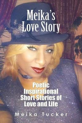 Meika's Love Story: Poetic Inspirational Short Stories of Love and Life (Paperback)