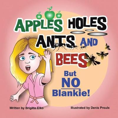 Apples Holes Ants and Bees But No Blankie (Paperback)