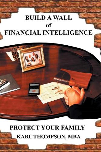 Build a Wall of Financial Intelligence: Protect Your Family (Paperback)