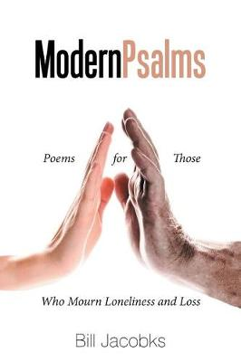 Modern Psalms: Poems for Those Who Mourn Loneliness and Loss (Paperback)