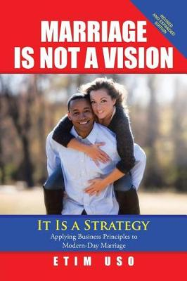 Marriage Is Not a Vision It Is a Strategy: Applying Business Principles to Modern-Day Marriage (Paperback)
