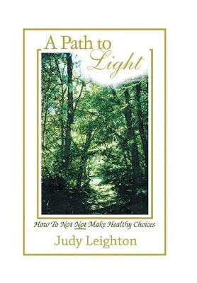 A Path to Light: How to Not Not Make Healthy Choices (Hardback)