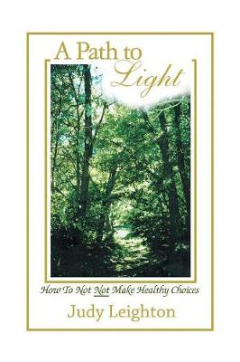 A Path to Light: How to Not Not Make Healthy Choices (Paperback)