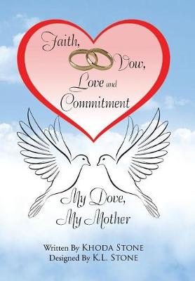 Faith, Vow, Love and Commitment: My Dove, My Mother (Hardback)