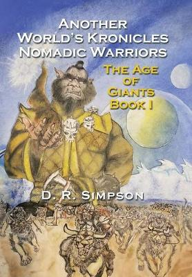 Another World's Kronicles Nomadic Warriors: The Age of Giants Book I (Hardback)