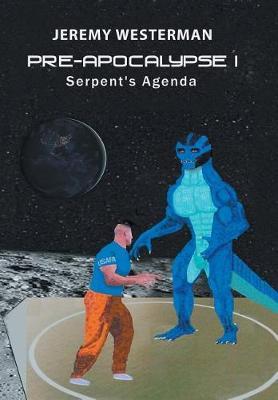 Pre-Apocalypse I: Serpent's Agenda (Hardback)