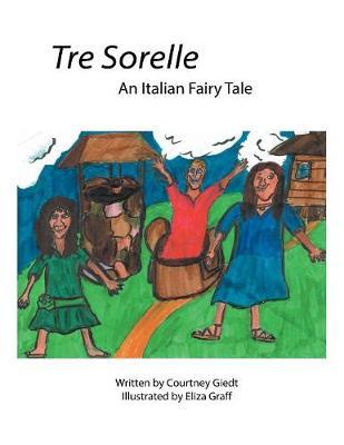 Tre Sorelle: An Italian Fairy Tale (Paperback)