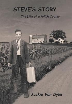 Steve's Story: The Life of a Polish Orphan (Hardback)