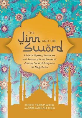 The Jinn and the Sword: A Tale of Mystery, Suspense, and Romance in the Sixteenth Century Court of Suleyman the Magnificent (Hardback)