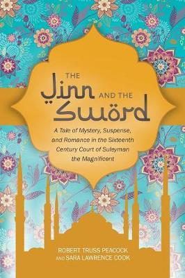 The Jinn and the Sword: A Tale of Mystery, Suspense, and Romance in the Sixteenth Century Court of Suleyman the Magnificent (Paperback)