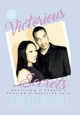 Victorious Secrets: Unveiling a Couple's Passion and Quest to Love (Hardback)