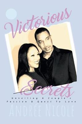 Victorious Secrets: Unveiling a Couple's Passion and Quest to Love (Paperback)