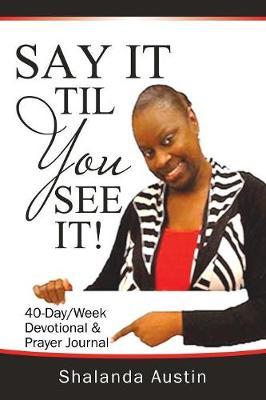 Say It Til You See It! (Paperback)