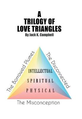 A Trilogy of Love Triangles: The Misconception the Borrowed Plumes the Disconnected (Hardback)