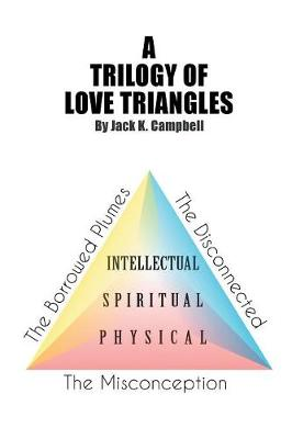 A Trilogy of Love Triangles: The Misconception the Borrowed Plumes the Disconnected (Paperback)