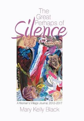 The Great Perhaps of Silence: A Woman's Village Journal, 2012-2017 (Hardback)
