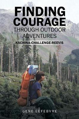 Finding Courage Through Outdoor Adventures: Kachina-Challenge-Reevis (Paperback)