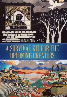 A Survival Kit for the Upcoming Creators (Hardback)