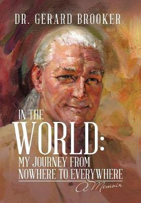 In the World: My Journey from Nowhere to Everywhere: A Memoir (Hardback)