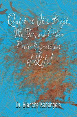 Quiet as It's Kept, Me Too, and Other Poetic Expressions of Life! (Paperback)